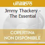 THE ESSENTIAL cd musicale di JIMMY THACKERY
