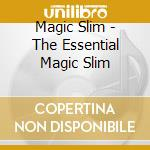 THE ESSENTIAL MAGIC SLIM + BONUS TRACKS cd musicale di MAGIC SLIM