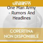 Rumours and headlines cd musicale di One man army