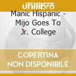 Mijo goes to jr college cd musicale di Hispanic Manic