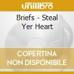 CD - BRIEFS - STEAL YER HEART cd musicale di BRIEFS