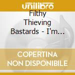 I'M A SON OF A GUN                        cd musicale di FILTHY THIEVING BAST