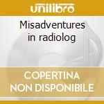 Misadventures in radiolog cd musicale