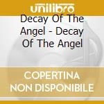 DECAY OF THE ANGEL                        cd musicale di DECAY OF THE ANGEL