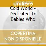 Dedicated to babies who cd musicale di World Cold