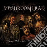 Beautiful stories for ugly chilfdren cd musicale di MUSHROOMHEAD