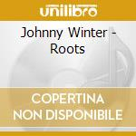 Johnny Winter - Roots cd musicale di Johnny Winter