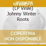 (LP VINILE) Roots lp vinile di Johnny Winter