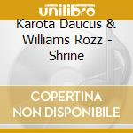 Karota Daucus & Williams Rozz - Shrine cd musicale