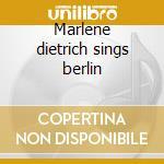 Marlene dietrich sings berlin cd musicale di Marlene Dietrich