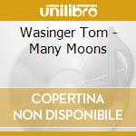 Many moons cd musicale di Tom Wasinger