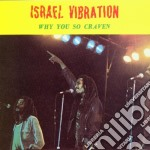 WHY YOU SO CRAVEN                         cd musicale di Vibration Israel
