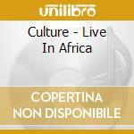 LIVE IN AFRICA                            cd musicale di CULTURE