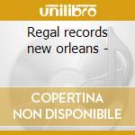 Regal records new orleans - cd musicale di P.cayten/a.laurie/r.brown