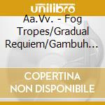 Fog tropes; gradual requiem... cd musicale di Ingram Marshall