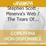 Minerva's web; the tears of niobe cd musicale di Stephen Scott