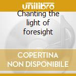Chanting the light of foresight cd musicale di Terry Riley
