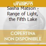 Range of light / the fifth lake cd musicale di Sasha Matson