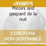 Miroirs and gaspard de la nuit cd musicale di Maurice Ravel