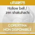 Hollow bell / zen shakuhachi cd musicale di Ray Brooks
