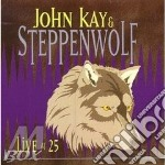 Live at 25 cd musicale di Steppenwolf & john kay