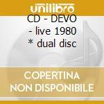 CD - DEVO - live 1980 * dual disc cd musicale di DEVO