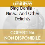 CD - DAHLIA, BLAG - NINA... AND OTHER DELIGHTS cd musicale di Blag Dahlia