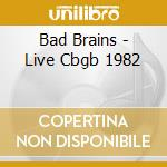 CD - BAD BRAINS - LIVE CBGB 1982 cd musicale di Brains Bad