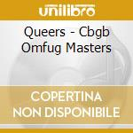 CBGB OMFUG MASTERS: LIVE FEBRUARY 3, 2003 cd musicale di QUEERS
