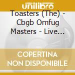 CBGB OMFUG MASTERS:LIVEJUNE 28TH, 2002 T cd musicale di TOASTERS