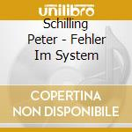 Schilling Peter - Fehler Im System cd musicale di Peter Schilling