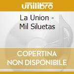 Mil siluetas cd musicale di Union La