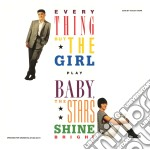 Everything But The Girl - Baby, The Stars Shine Bright cd musicale di EVERYTHING BUT THE GIRL