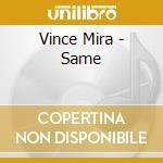 SAME                                      cd musicale di MIRA VINCE