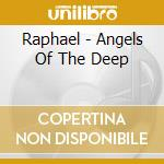 Angels of the deep cd musicale di Raphael