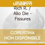 Fissures cd musicale di Rich r. / alio die