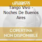 Tango vivo noches de buenos..-art.v cd musicale di ARTISTI VARI