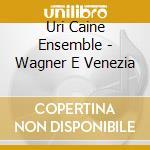 WAGNER E VENEZIA cd musicale di URI CAINE ENSEMBLE
