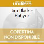 Habyor cd musicale di Jim Black