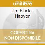 Jim Black - Habyor cd musicale di Jim Black