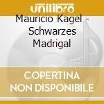 Schwarzes madrigal cd musicale di Mauricio Kagel