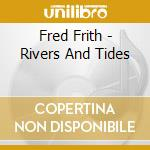 Rivers and tides cd musicale di Fred Frith