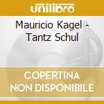 Mauricio Kagel - Tantz Schul cd musicale di Mauricio Kagel