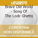 Song of the lodz ghetto cd musicale di BRAVE OLD WORLD