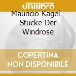 St?cke der windrose cd musicale di Mauricio Kagel