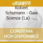 ROBERT SCHUMAN - FUR MEINE CLA cd musicale di LA GAIA SCIENZA