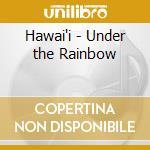 HAWAI'I,UNDER THE RAINBOW cd musicale di ARTISTI VARI