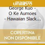O KE AUMOE cd musicale di George Kuo