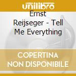 TELL ME EVERYTHING cd musicale di Ernst Reijseger