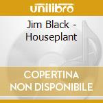 HOUSEPLANT cd musicale di Jim/alasnoaxis Black